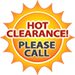 Hot Clearance! Please Call.